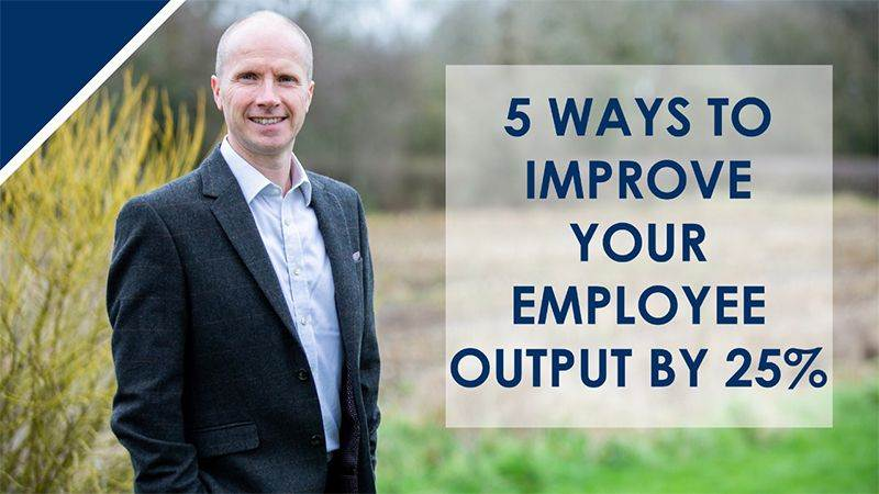 5 Ways To Improve Your Employee Output By 25%