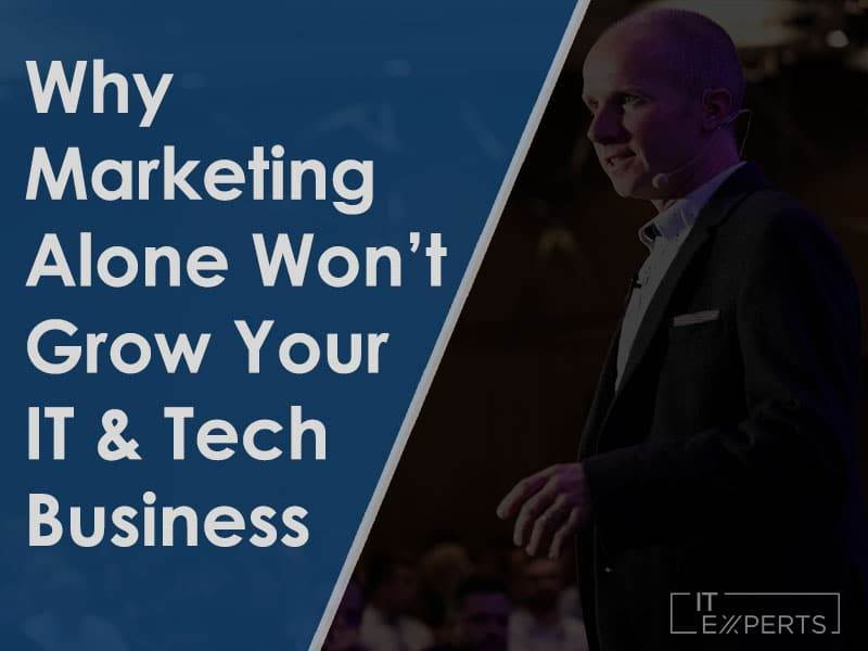 Why Marketing Alone Won't Grow Your IT Consultancy