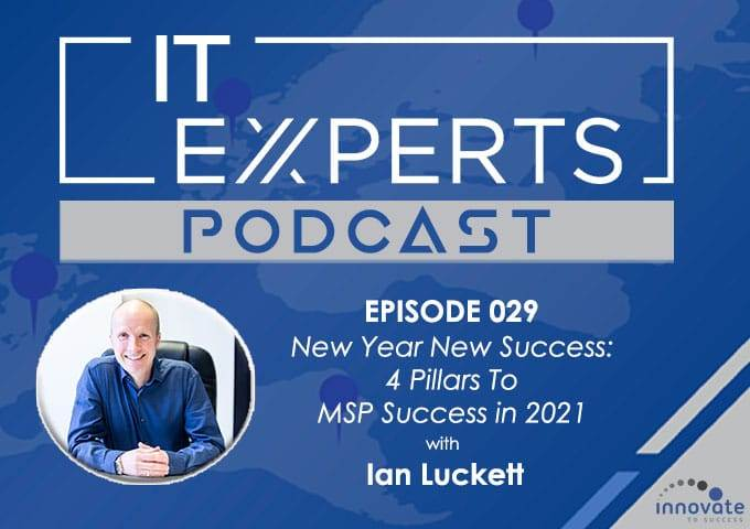 EP029 - New Year New Success - 4 Pillars to MSP Success in 2021 with Ian Luckett