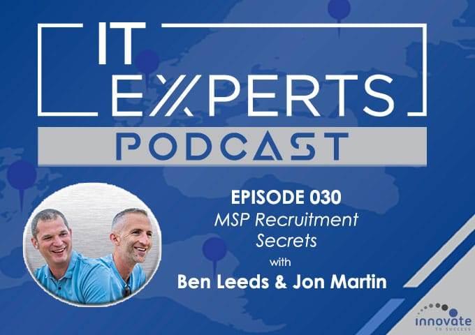 EP030 - MSP Recruitment Secrets with Ben Leeds, Jon Martin & Ian Luckett