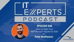 EP038 - How to Take Your MSP From 6-7 Figures to Sold with Pete Matheson and Ian Luckett