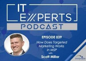 EP039 - How Does Targeted Marketing Works in MSP with Scott Millar and Ian Luckett