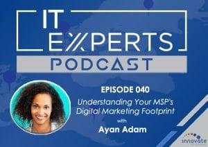 EP040 - Understanding Your MSP's Digital Marketing Footprint with Ayan Adam and Ian Luckett