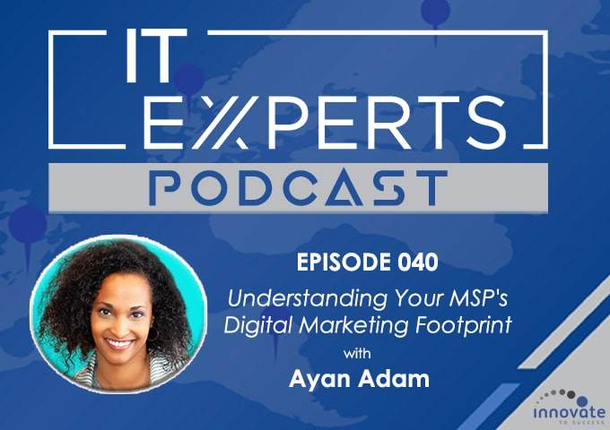 EP040 - Understanding Your MSP's Digital Marketing Footprint with Ayan Adam and Ian Luckett
